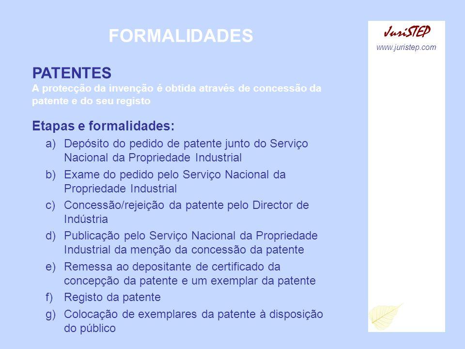 FORMALIDADES JuriSTEP www.juristep.com PATENTES A protecção da invenção é obtida através de concessão da patente e do seu registo Etapas e formalidade