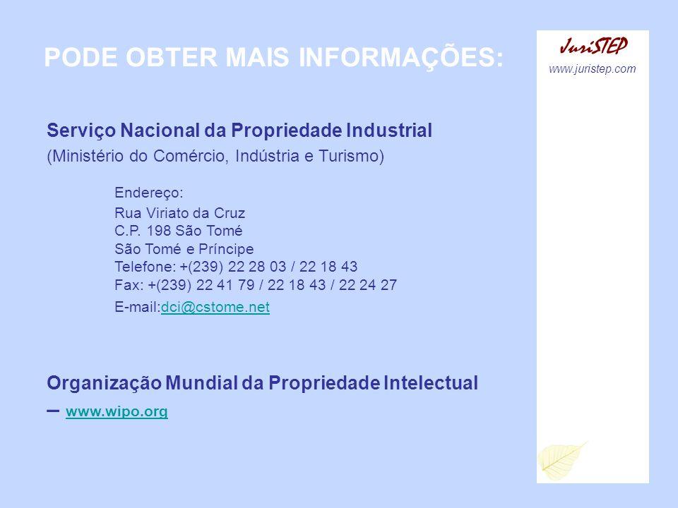 PODE OBTER MAIS INFORMAÇÕES: JuriSTEP www.juristep.com Serviço Nacional da Propriedade Industrial (Ministério do Comércio, Indústria e Turismo) Endere