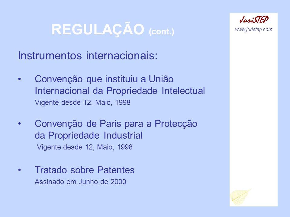 REGULAÇÃO (cont.) JuriSTEP www.juristep.com Instrumentos internacionais: Convenção que instituiu a União Internacional da Propriedade Intelectual Vige