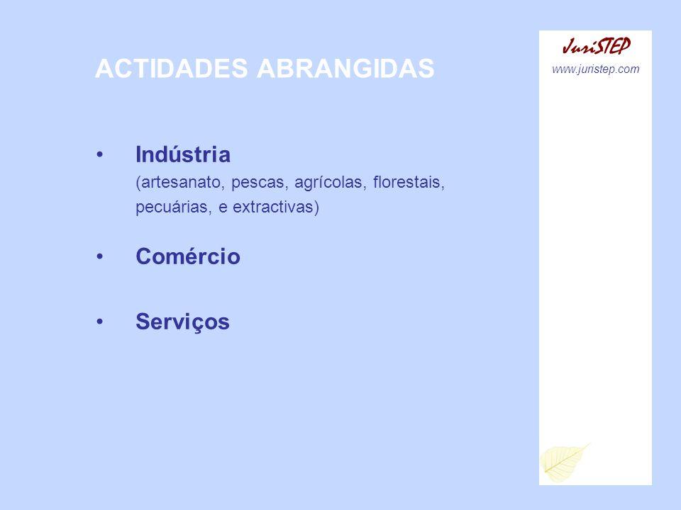 ACTIDADES ABRANGIDAS JuriSTEP www.juristep.com Indústria (artesanato, pescas, agrícolas, florestais, pecuárias, e extractivas) Comércio Serviços