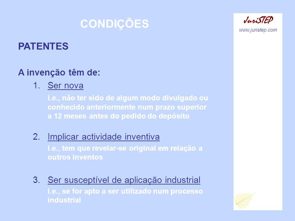 CONDIÇÕES JuriSTEP www.juristep.com PATENTES A invenção têm de: 1.Ser nova i.e., não ter sido de algum modo divulgado ou conhecido anteriormente num p
