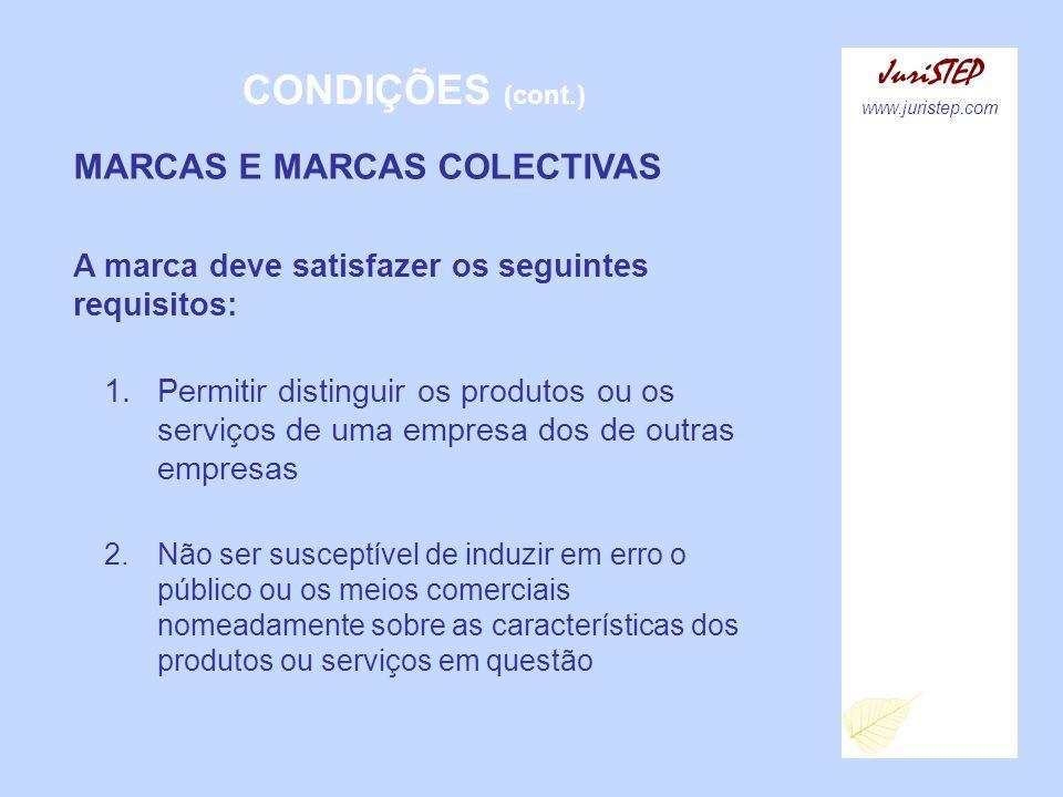 CONDIÇÕES (cont.) JuriSTEP www.juristep.com MARCAS E MARCAS COLECTIVAS A marca deve satisfazer os seguintes requisitos: 1.Permitir distinguir os produ