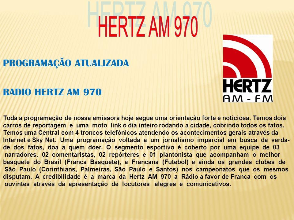 PROGRAMAÇÃO ATUALIZADA RADIO HERTZ AM 970 Toda a programação de nossa emissora hoje segue uma orientação forte e noticiosa. Temos dois carros de repor