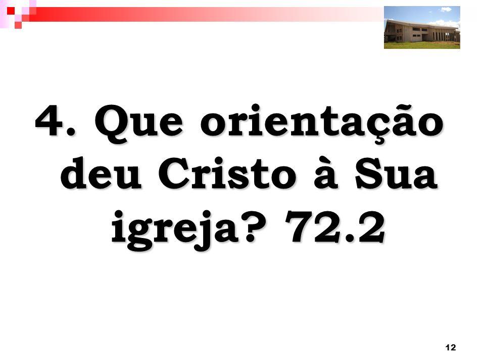 12 4. Que orientação deu Cristo à Sua igreja? 72.2