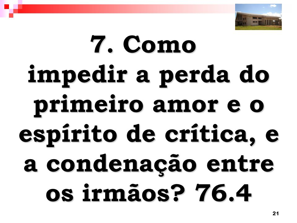 21 7. Como impedir a perda do primeiro amor e o espírito de crítica, e a condenação entre os irmãos? 76.4