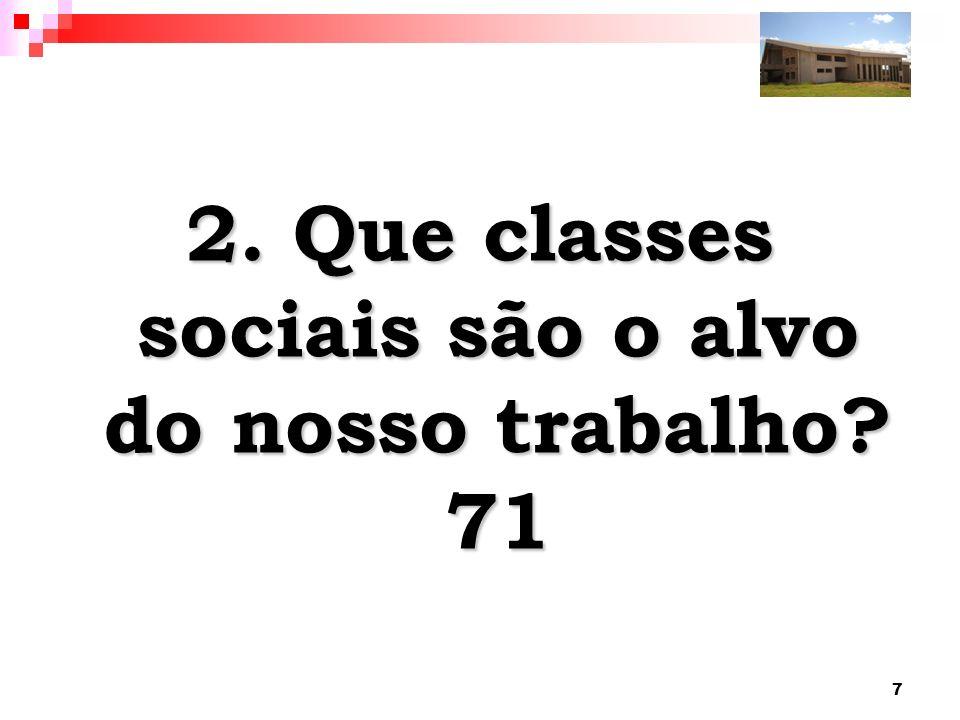 7 2. Que classes sociais são o alvo do nosso trabalho? 71