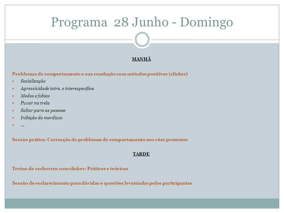 Programa 28 Junho - Domingo MANHÃ Problemas de comportamento e sua resolução com métodos positivos (clicker) Socialização Agressividade intra.