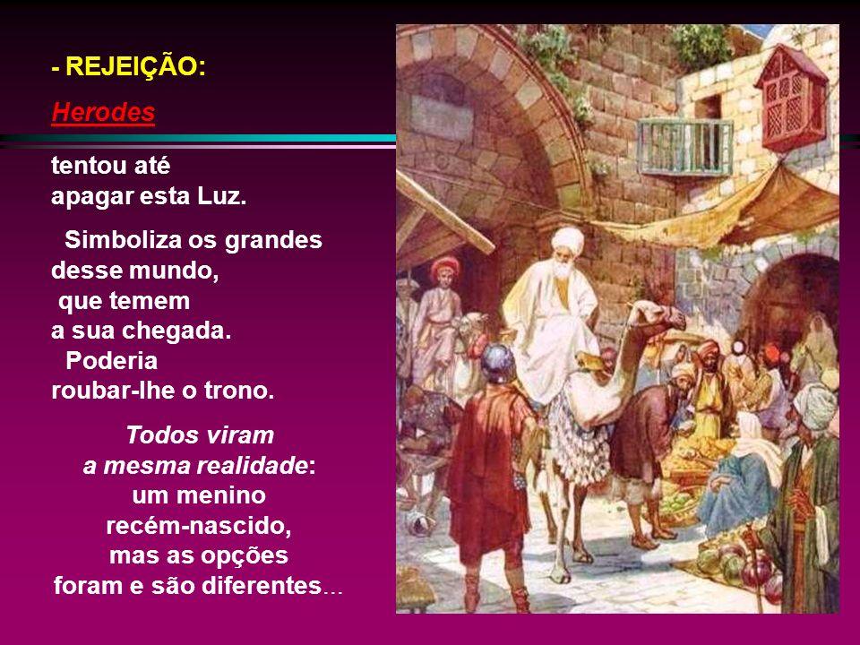 - INDIFERENÇA: Os Sacerdotes o conheciam bem nas Escrituras. Sabiam até o lugar onde deveria nascer, mas não perceberam o sinal de sua chegada, nem se
