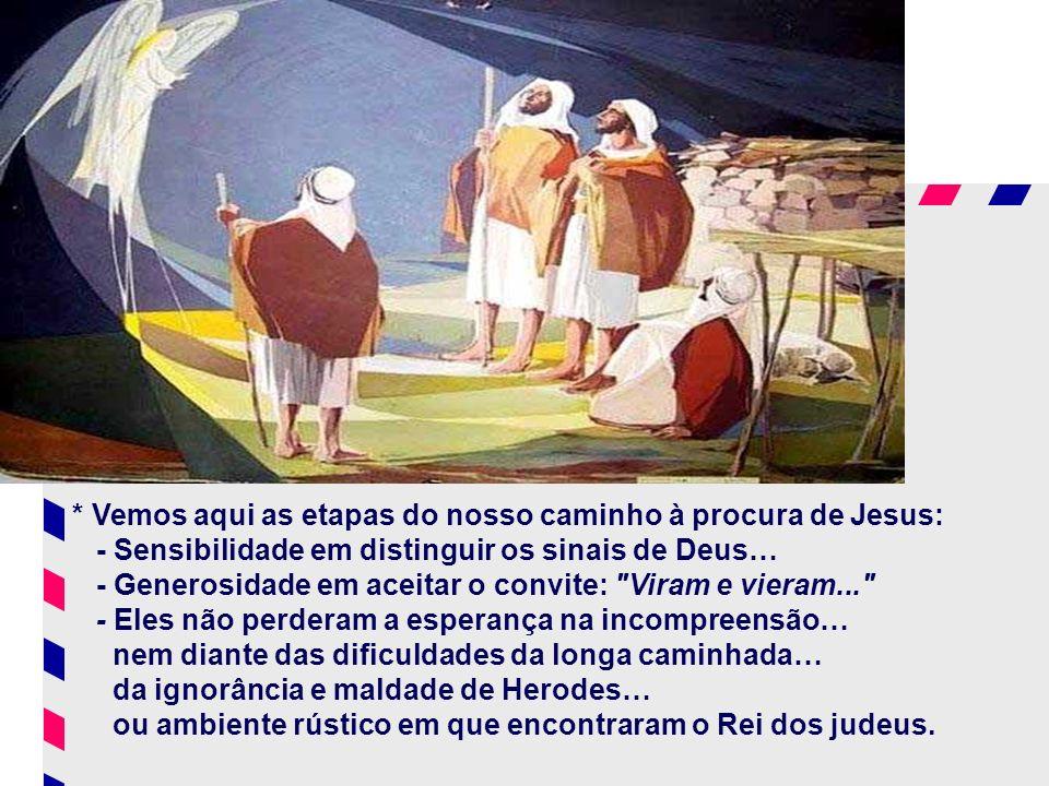 Um caminho a seguir à procura de Deus... O itinerário seguido pelos magos reflete o processo que os pagãos seguiram para encontrar Jesus: - Estão aten