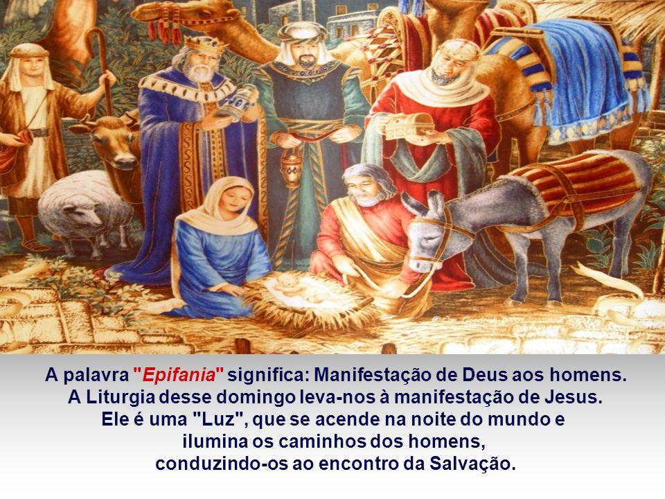 O tempo de Natal é a uma caminhada à procura de Jesus. Com a festa da EPIFANIA, que hoje celebramos, concluímos esse tempo, lembrando a procura e o en