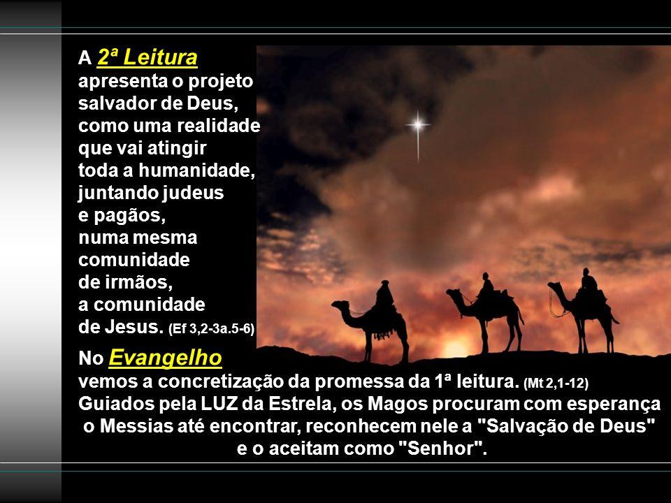 A 1ª Leitura anuncia a chegada da Luz salvadora do Senhor, que transfigurará Jerusalém e atrairá a ela povos de todo o mundo. (Is 60,1-6) * Esta Jerus