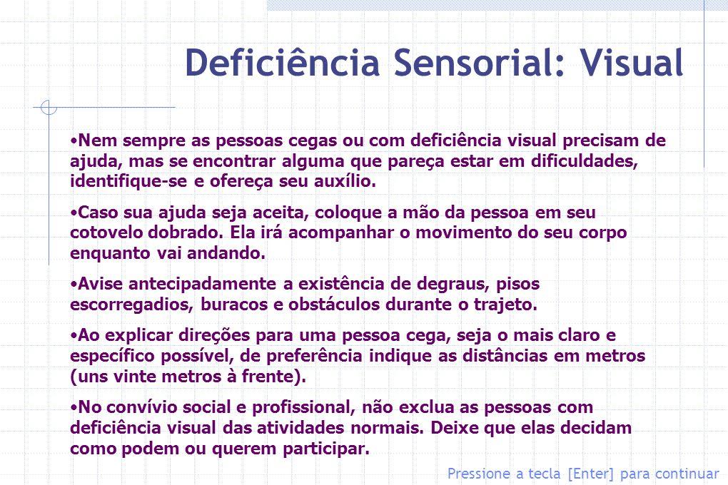 Deficiência Sensorial: Visual Pressione a tecla [Enter] para continuar Nem sempre as pessoas cegas ou com deficiência visual precisam de ajuda, mas se
