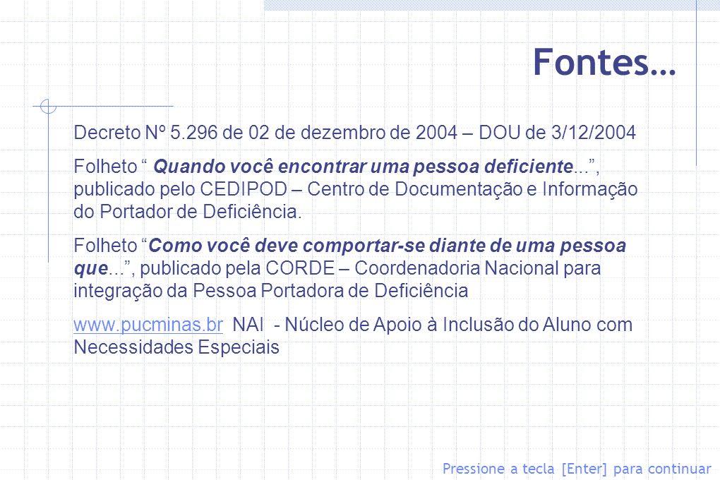 Fontes… Pressione a tecla [Enter] para continuar Decreto Nº 5.296 de 02 de dezembro de 2004 – DOU de 3/12/2004 Folheto Quando você encontrar uma pesso