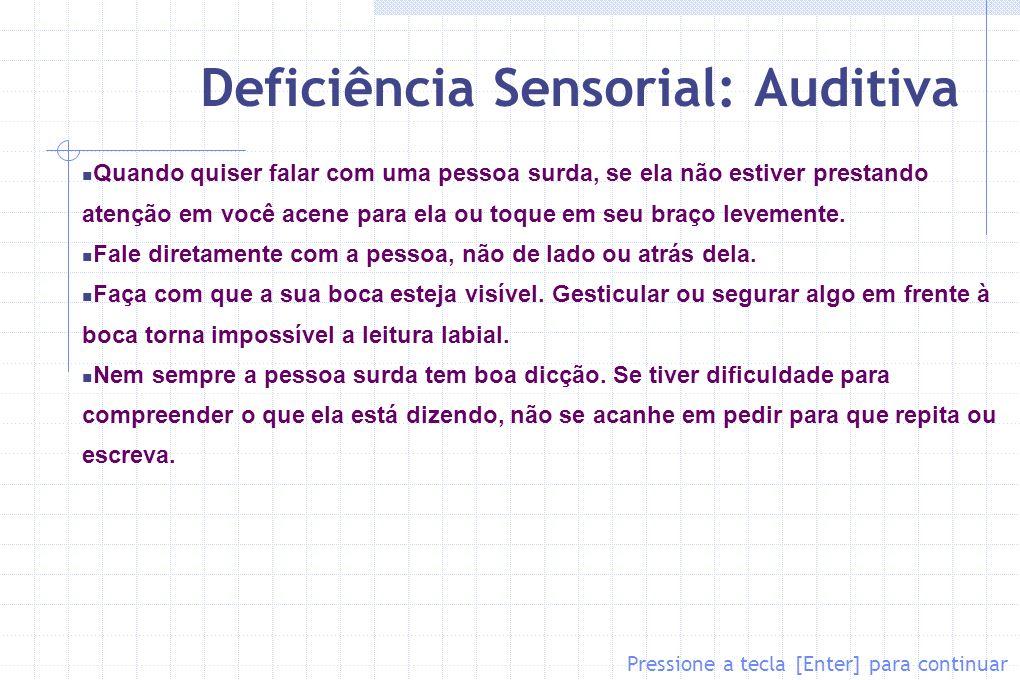 Deficiência Sensorial: Auditiva Quando quiser falar com uma pessoa surda, se ela não estiver prestando atenção em você acene para ela ou toque em seu