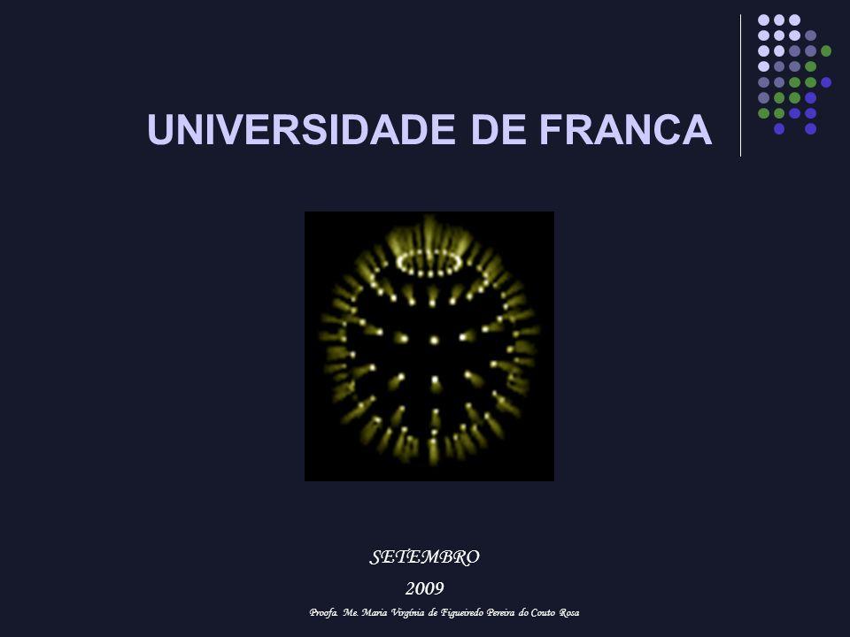 UNIVERSIDADE DE FRANCA SETEMBRO 2009 Proofa. Me. Maria Virgínia de Figueiredo Pereira do Couto Rosa