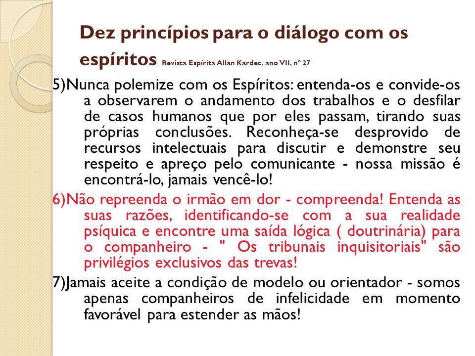 Dez princípios para o diálogo com os espíritos Revista Espírita Allan Kardec, ano VII, nº 27 5)Nunca polemize com os Espíritos: entenda-os e convide-o
