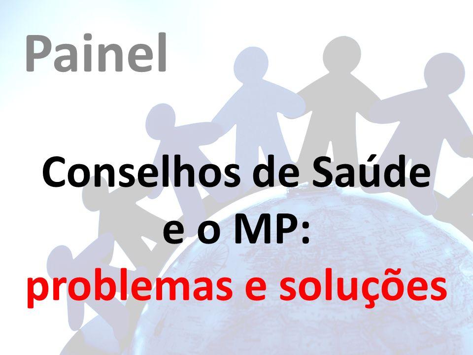 Conselhos de Saúde e o MP: problemas e soluções Painel