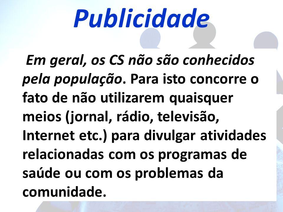 Publicidade Em geral, os CS não são conhecidos pela população.