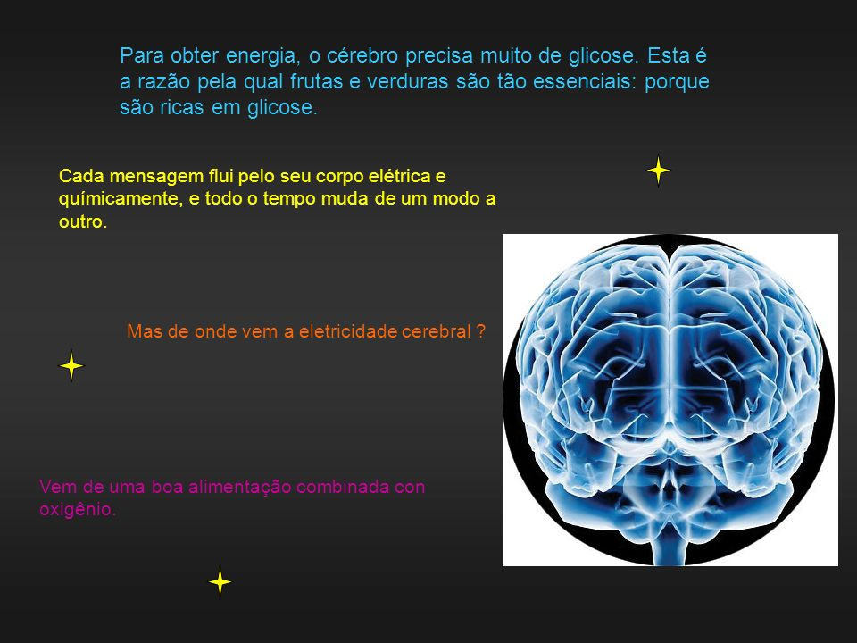 Para obter energia, o cérebro precisa muito de glicose.