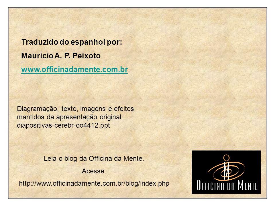 Traduzido do espanhol por: Mauricio A. P. Peixoto www.officinadamente.com.br Leia o blog da Officina da Mente. Acesse: http://www.officinadamente.com.