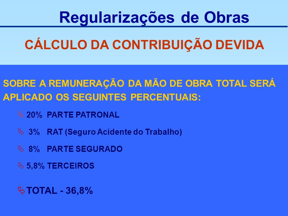 SOBRE A REMUNERAÇÃO DA MÃO DE OBRA TOTAL SERÁ APLICADO OS SEGUINTES PERCENTUAIS: 20% PARTE PATRONAL 3% RAT (Seguro Acidente do Trabalho) 8% PARTE SEGU