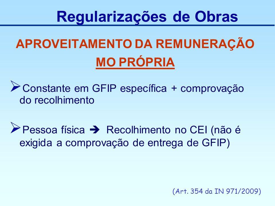 APROVEITAMENTO DA REMUNERAÇÃO MO PRÓPRIA Constante em GFIP específica + comprovação do recolhimento Pessoa física Recolhimento no CEI (não é exigida a