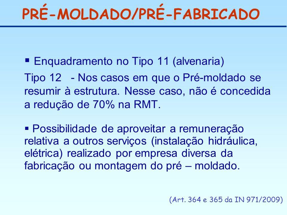 PRÉ-MOLDADO/PRÉ-FABRICADO Enquadramento no Tipo 11 (alvenaria) Tipo 12 - Nos casos em que o Pré-moldado se resumir à estrutura. Nesse caso, não é conc