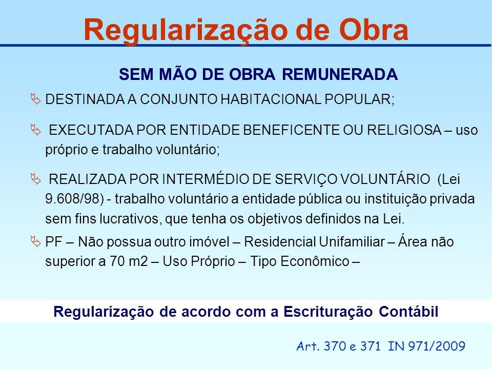 Art. 370 e 371 IN 971/2009 Regularização de Obra SEM MÃO DE OBRA REMUNERADA DESTINADA A CONJUNTO HABITACIONAL POPULAR; EXECUTADA POR ENTIDADE BENEFICE