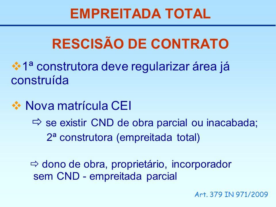 EMPREITADA TOTAL RESCISÃO DE CONTRATO 1ª construtora deve regularizar área já construída Nova matrícula CEI se existir CND de obra parcial ou inacabad
