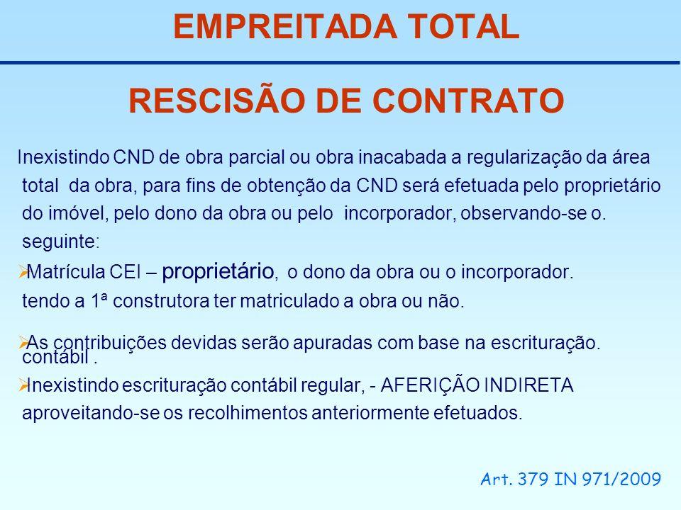 EMPREITADA TOTAL RESCISÃO DE CONTRATO Inexistindo CND de obra parcial ou obra inacabada a regularização da área total da obra, para fins de obtenção d