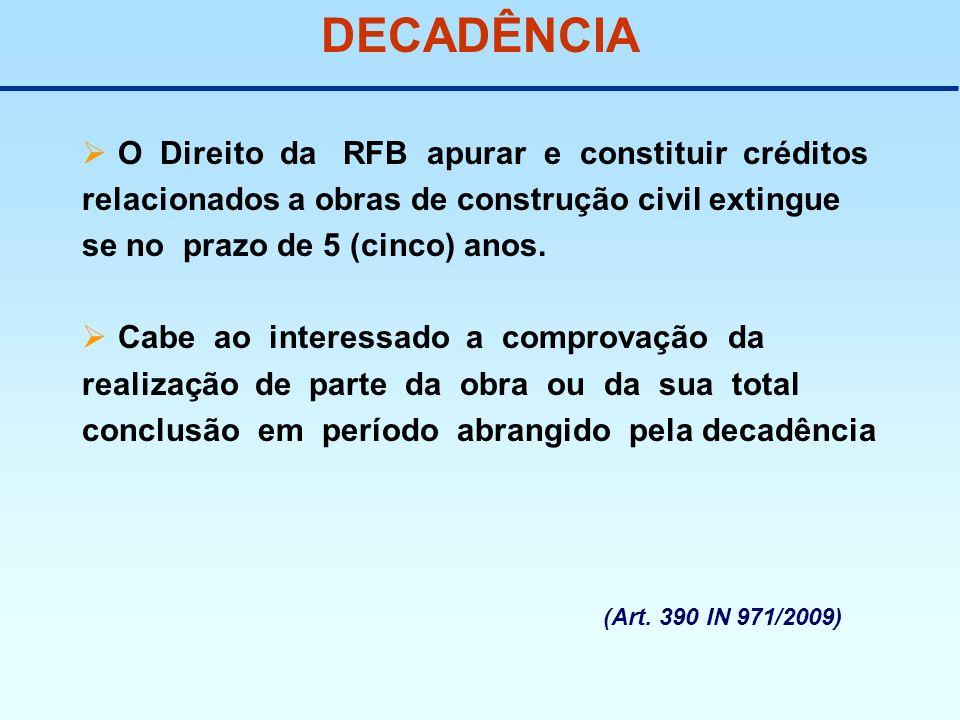 DECADÊNCIA O Direito da RFB apurar e constituir créditos relacionados a obras de construção civil extingue se no prazo de 5 (cinco) anos. Cabe ao inte