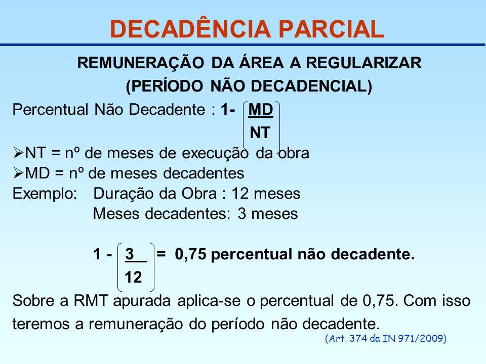 DECADÊNCIA PARCIAL REMUNERAÇÃO DA ÁREA A REGULARIZAR (PERÍODO NÃO DECADENCIAL) Percentual Não Decadente : 1- MD NT NT = nº de meses de execução da obr