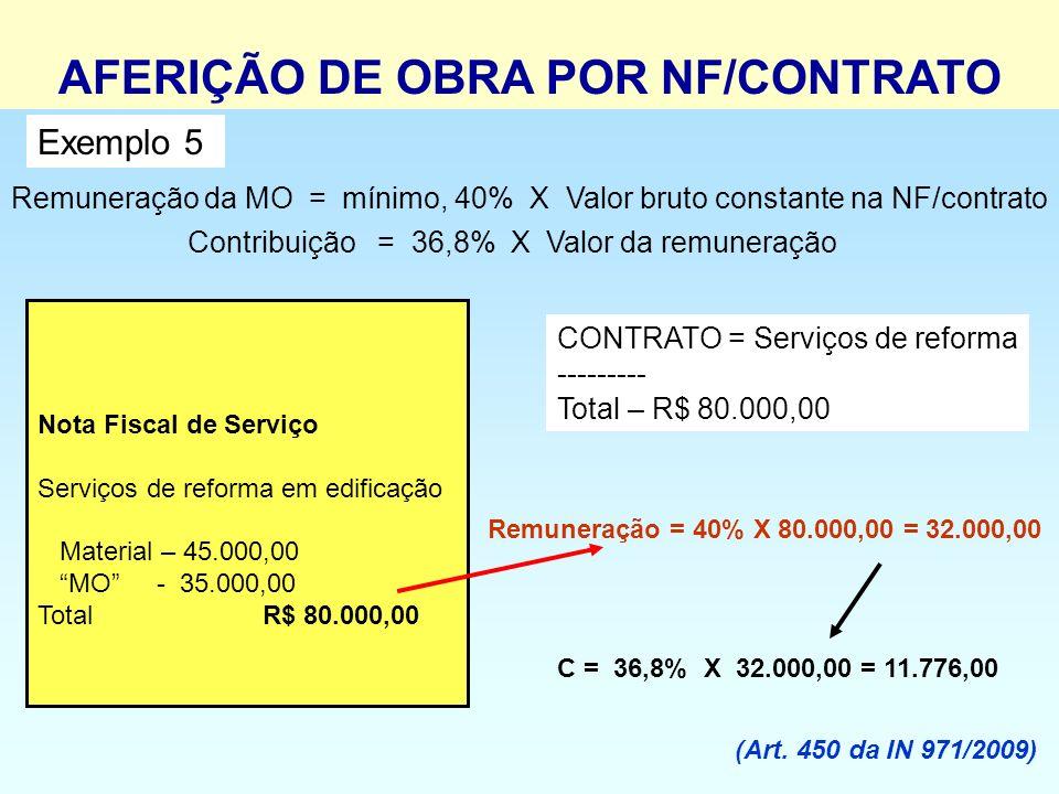 Remuneração da MO = mínimo, 40% X Valor bruto constante na NF/contrato Contribuição = 36,8% X Valor da remuneração Nota Fiscal de Serviço Serviços de