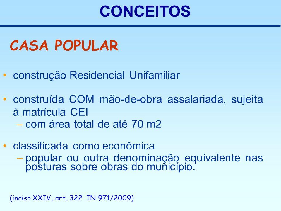 CONCEITOS construção Residencial Unifamiliar construída COM mão-de-obra assalariada, sujeita à matrícula CEI –com área total de até 70 m2 classificada