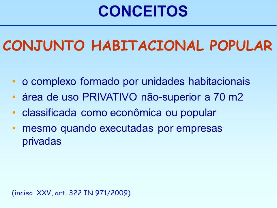 CONCEITOS o complexo formado por unidades habitacionais área de uso PRIVATIVO não-superior a 70 m2 classificada como econômica ou popular mesmo quando