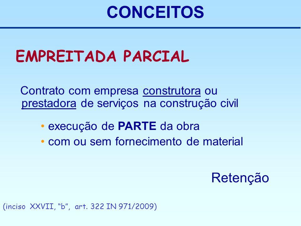 CONCEITOS Contrato com empresa construtora ou prestadora de serviços na construção civil execução de PARTE da obra com ou sem fornecimento de material
