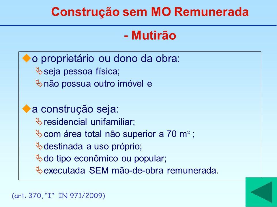 Construção sem MO Remunerada - Mutirão o proprietário ou dono da obra: seja pessoa física; não possua outro imóvel e a construção seja: residencial un