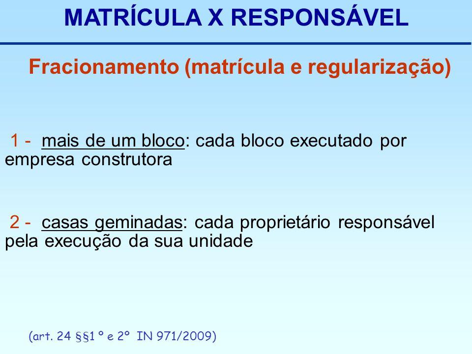 MATRÍCULA X RESPONSÁVEL 1 - mais de um bloco: cada bloco executado por empresa construtora 2 - casas geminadas: cada proprietário responsável pela exe