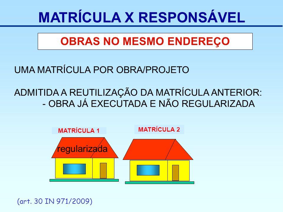 OBRAS NO MESMO ENDEREÇO MATRÍCULA 2 MATRÍCULA X RESPONSÁVEL MATRÍCULA 1 UMA MATRÍCULA POR OBRA/PROJETO ADMITIDA A REUTILIZAÇÃO DA MATRÍCULA ANTERIOR: