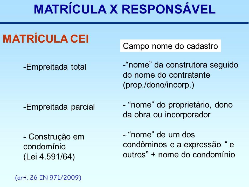 MATRÍCULA X RESPONSÁVEL MATRÍCULA CEI (art. 26 IN 971/2009) Campo nome do cadastro -Empreitada total -Empreitada parcial - Construção em condomínio (L