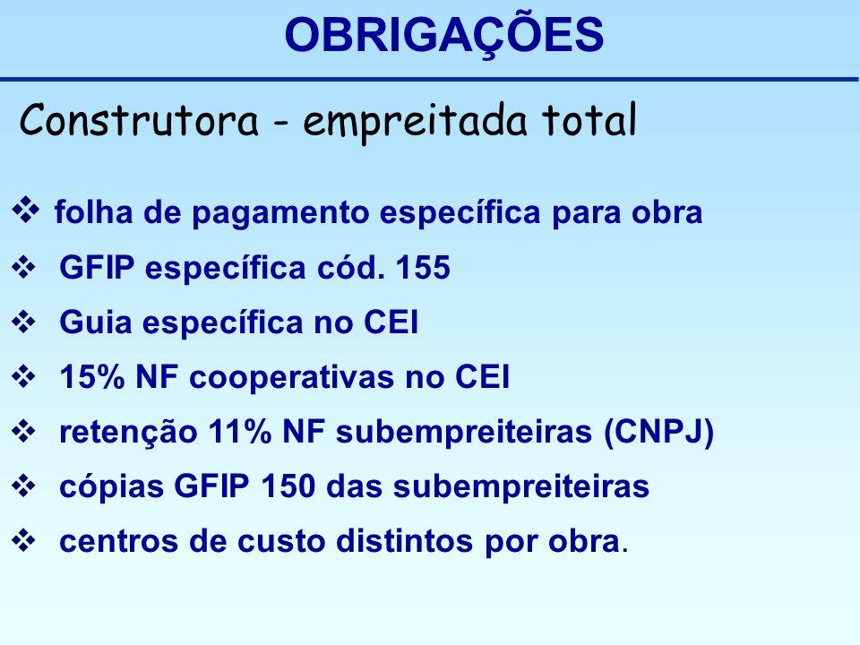 OBRIGAÇÕES Construtora - empreitada total folha de pagamento específica para obra GFIP específica cód. 155 Guia específica no CEI 15% NF cooperativas