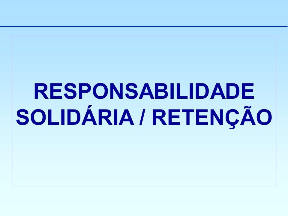 RESPONSABILIDADE SOLIDÁRIA / RETENÇÃO