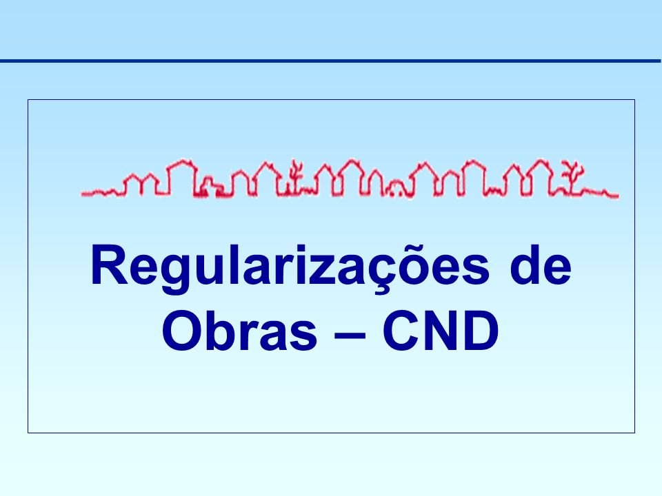 Regularizações de Obras – CND