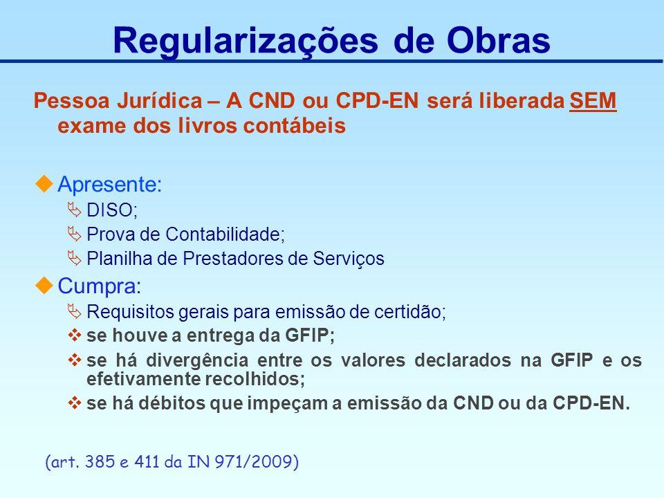 Regularizações de Obras Pessoa Jurídica – A CND ou CPD-EN será liberada SEM exame dos livros contábeis Apresente: DISO; Prova de Contabilidade; Planil