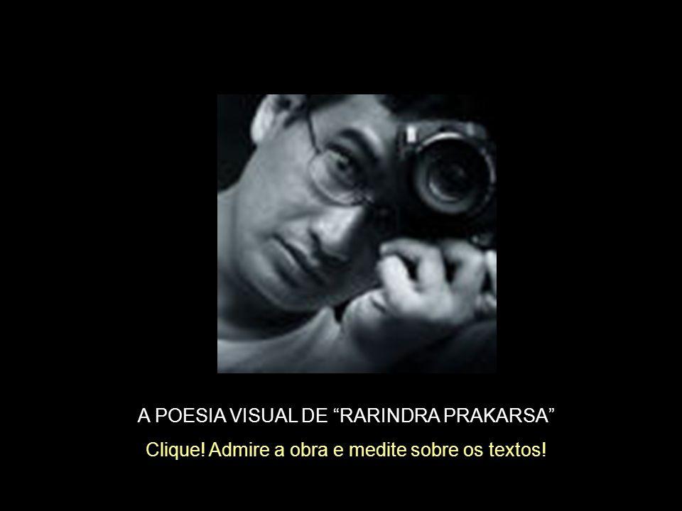 A POESIA VISUAL DE RARINDRA PRAKARSA Clique! Admire a obra e medite sobre os textos!