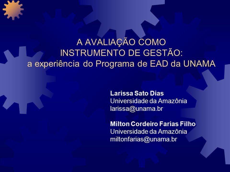 A AVALIAÇÃO COMO INSTRUMENTO DE GESTÃO: a experiência do Programa de EAD da UNAMA Larissa Sato Dias Universidade da Amazônia larissa@unama.br Milton C