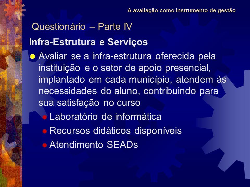 A avaliação como instrumento de gestão Infra-Estrutura e Serviços Avaliar se a infra-estrutura oferecida pela instituição e o setor de apoio presencia