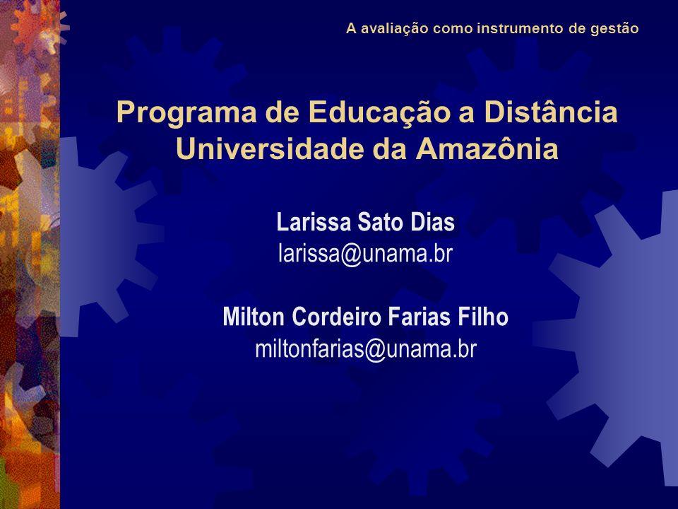 A avaliação como instrumento de gestão Larissa Sato Dias larissa@unama.br Milton Cordeiro Farias Filho miltonfarias@unama.br Programa de Educação a Distância Universidade da Amazônia
