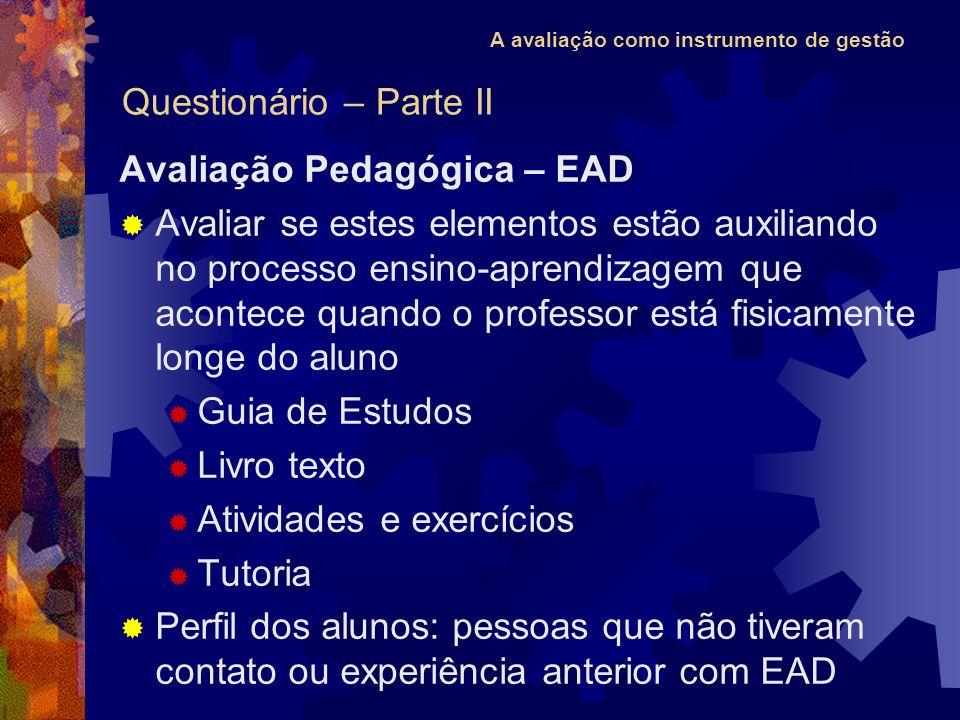 A avaliação como instrumento de gestão Avaliação Pedagógica – EAD Avaliar se estes elementos estão auxiliando no processo ensino-aprendizagem que acon