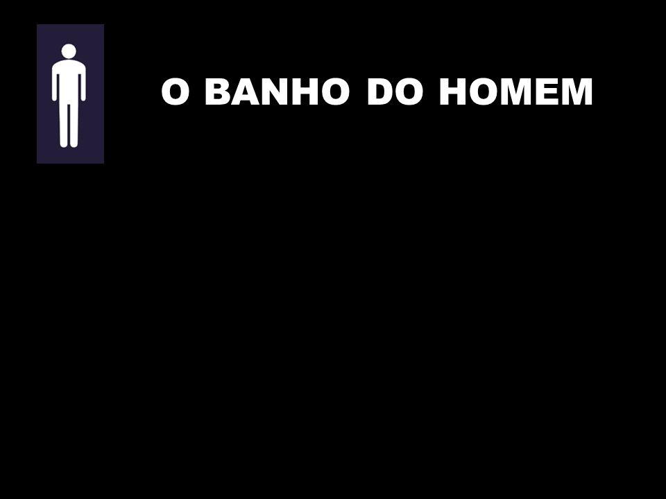 O BANHO DO HOMEM